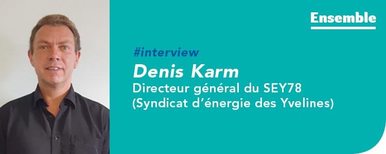 Rencontre avec Denis Karm, directeur général du SEY 78 (Syndicat d'énergie des Yvelines)
