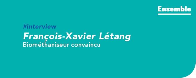 """""""La méthanisation au service du territoire"""", interview de François-Xavier Létang, biométhaniseur"""