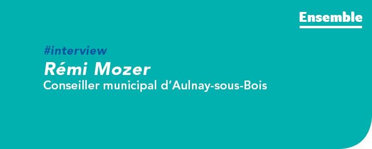 Interview pour Ensemble, le blog GRDF dédié au gaz vert en Île-de-France, de Rémi Mozer, conseiller municipal d'Aulnay-sous-Bois