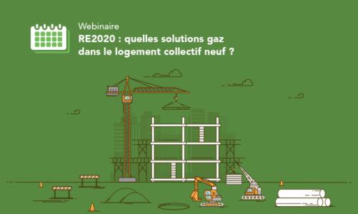Webinaire RE2020: quelles solutions gaz dans le logement collectif neuf?