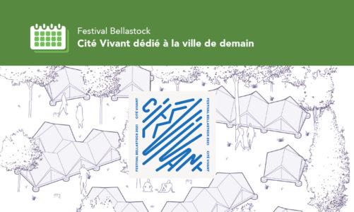 Festival Bellastock : Cité Vivant dédié à la ville de demain